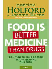 Food is better Medicine than Drugs by Patrick Holford & J Burne