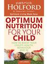 Optimum Nutrition for your Child by Patrick Holford and Deborah Colson